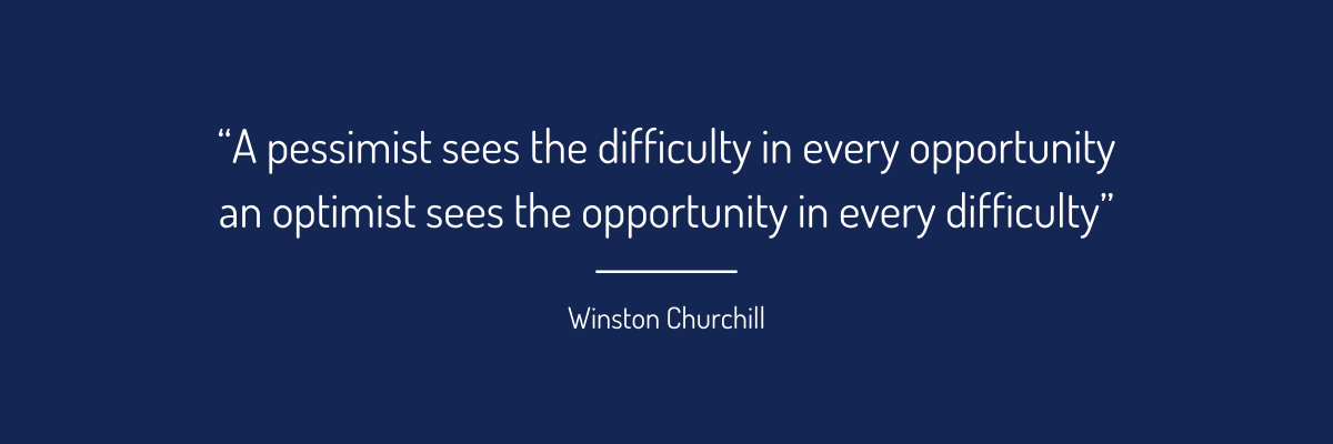 """""""A pessimist sees the difficulty in every opportunity an optimist sees the opportunity in every difficulty"""" (1)"""